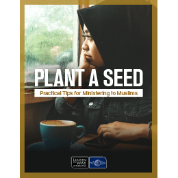 Plant a Seed: Practical Tips for Ministering to Muslims (PDF)